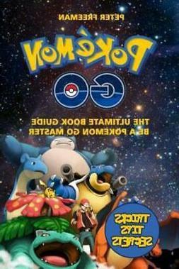 Pokemon Go : The Ultimate Book Guide. Be a Pokemon Master: P